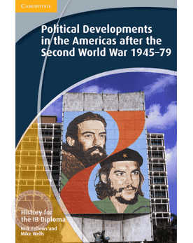 History for the IB Diploma: Political Developments in the Americas after WWII 1945-1979 -Cambridge University Press IBSOURCE