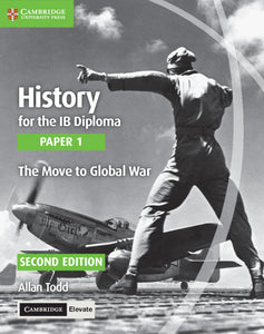History for the IB Diploma Paper 1 The Move to Global War with Cambridge Elevate Edition 2/e