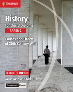 History for the IB Diploma Paper 2 Causes and Effects of 20th Century Wars with Cambridge Elevate Edition 2/e