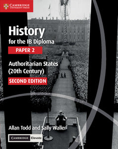 History for the IB Diploma Paper 2 Authoritarian States (20th Century) with Cambridge Elevate Edition 2/e