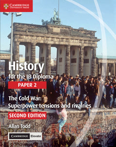 History for the IB Diploma Paper 2 The Cold War: Superpower Tensions and Rivalries with Cambridge Elevate Edition 2/e
