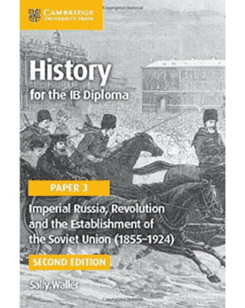History for the IB Diploma Paper 3: Imperial Russia, Revolution and the Establishment of the Soviet Union (1855-1924) -Cambridge University Press IBSOURCE