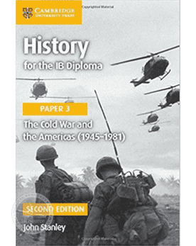 History for the IB Diploma Paper 3: The Cold War and the Americas (1945-1981) -Cambridge University Press IBSOURCE