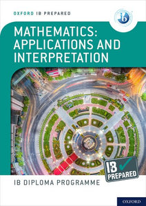 Oxford IB Diploma Programme: IB Prepared Mathematics Applications and interpretations Book (NYP Due December 2020)