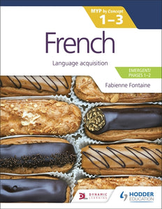 French for the IB MYP 1-3 (Emergent/Phases 1-2): MYP by Concept (NYP Due August 2021)