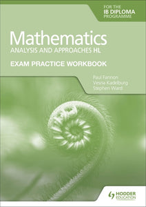 Exam Practice Workbook for Mathematics for the IB Diploma: Analysis and approaches HL (NYP Due March 2021)