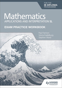 Exam Practice Workbook for Mathematics for the IB Diploma: Applications and interpretation SL (NYP Due February 2021)