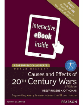 Pearson Baccalaureate History: Causes and Effects of 20th Century Wars 2nd Edition eText only -Pearson Education IBSOURCE