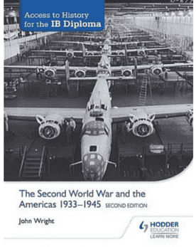 Access to History for the IB Diploma: The Second World War and the Americas 1933-1945 Second Edition -Hodder Education IBSOURCE