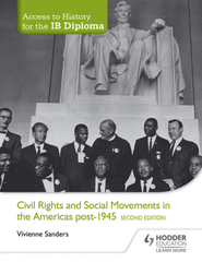 Access to History for the IB Diploma: Civil Rights and social movements in the Americas post-1945 Second Edition -Hodder Education IBSOURCE