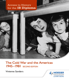 Access to History for the IB Diploma: The Cold War and the Americas 1945-1981 Second Edition -Hodder Education IBSOURCE