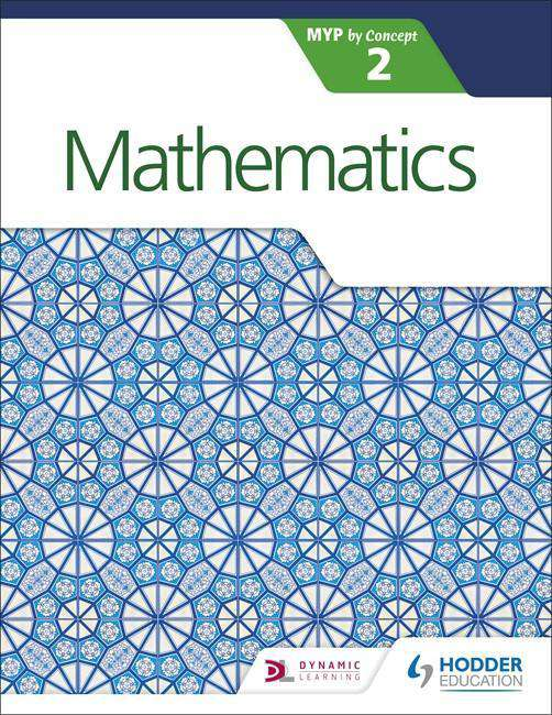Mathematics for the IB MYP 2 NOT YET PUBLISHED DUE 28 JULY, 2017 -Hodder Education IBSOURCE