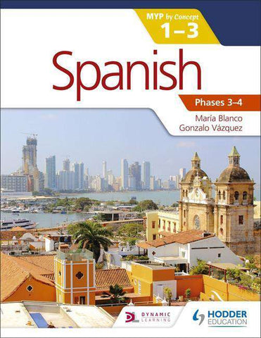 Spanish for the IB MYP 1-3 Phases 3-4 NOT YET PUBLISHED DUE APRIL 28, 2017 -Hodder Education IBSOURCE