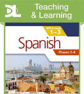 Spanish for the IB MYP 1-3 Phases 3-4 Teaching & Learning Resource