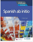 Spanish ab initio for the IB Diploma: by Concept (New 2019)