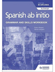 9781510454347, Spanish ab initio for the IB Diploma Grammar and Skills Workbook