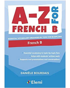 A-Z for French B: Essential vocabulary organised by topic for IB Diplom
