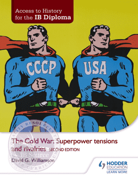 Access to History for the IB Diploma: The Cold War: Superpower tensions and rivalries Second Edition -Hodder Education IBSOURCE