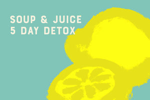 Soup & Juice - 5 Day Detox