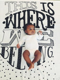 """This Is Where We Belong"" Coveted Swaddle Blanket"