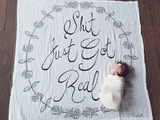 """Shit Just Got Real"" Coveted Swaddle Blanket"