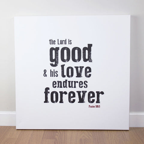 Christian wall art featuring scripture verse from Psalms. 'The Lord is good and his love endures forever'. Printed on quality canvas and hand-stretched. Stunning black on white contemporary design. 4 sizes. Free Delivery.