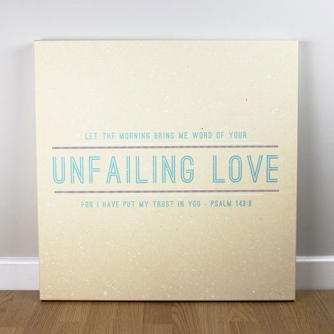 Christian wall art featuring scripture verse from Psalms. 'Let the morning bring me word of your unfailing Love'. Printed on quality canvas and hand-stretched. Bold, contemporary, coloured designs on soft, natural brown. 4 sizes. Free Delivery.