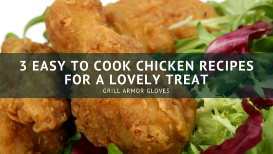 3 Easy to Cook Chicken Recipes for a Lovely Treat - Grill Armor Gloves