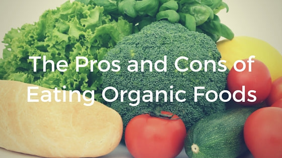 The Pros and Cons of Eating Organic Foods - Grill Armor Gloves