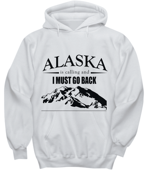 Alaska is Calling - I Must Go Back | Hoodie