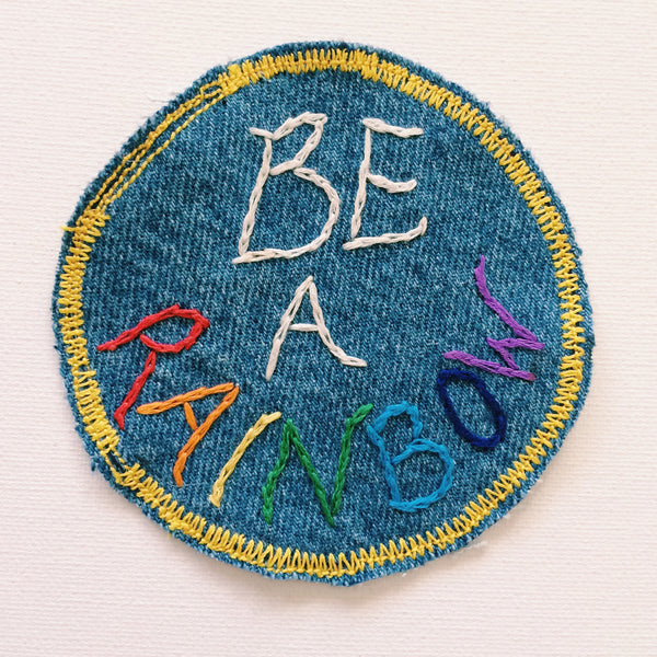 Be A Rainbow Embroidered Patch