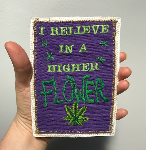 I Believe in a Higher Flower - Ode to Cannabis - Hand-Embroidered Patch