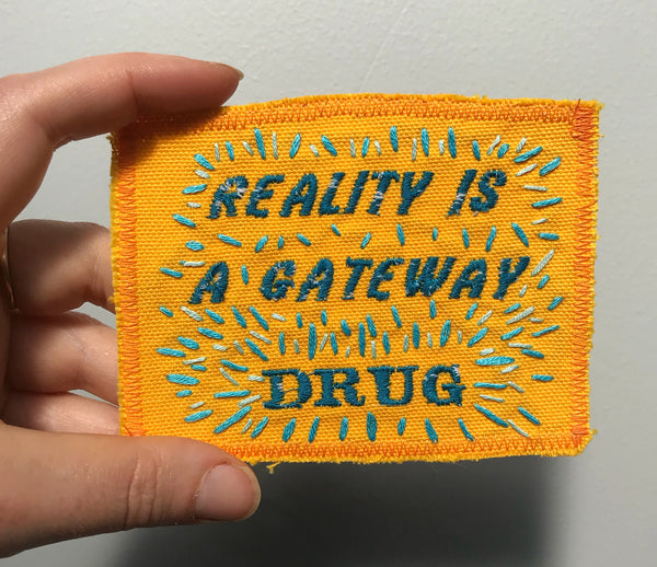 Reality Is a Gateway Drug ✨Canvas Embroidered Patch