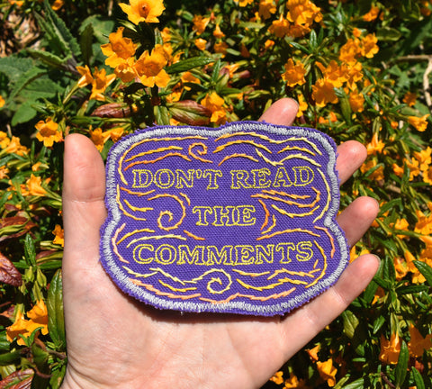 Don't Read The Comments - Handmade Embroidered Patch - Free Shipping
