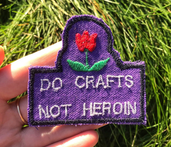 Do Crafts Not Heroin - Handmade Embroidered Patch