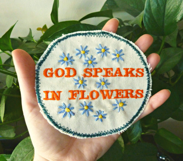 God Speaks In Flowers. Handmade Embroidered Patch
