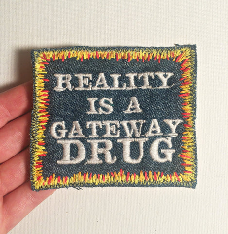 Reality Is a Gateway Drug - Embroidered Denim Patch