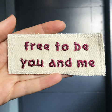 Free To Be You And Me. Handmade Embroidered Canvas Patch. One of a kind