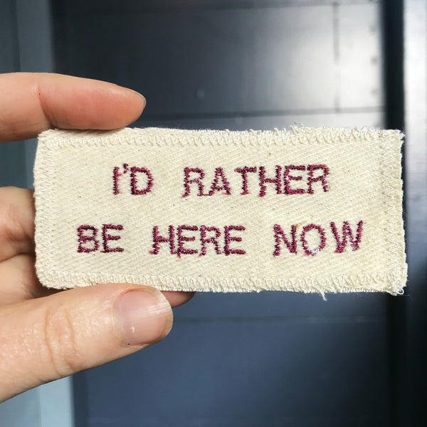 I'd Rather Be Here Now. Handmade Embroidered Canvas Patch. One of a kind