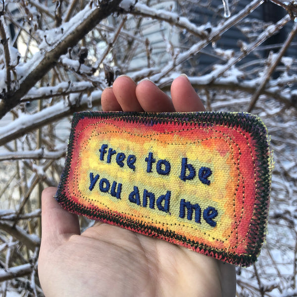 Free To Be You And Me. Embroidered Patch