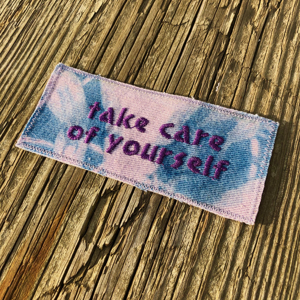 Take Care of Yourself. Handmade Embroidered Tie Dyed Canvas Patch.