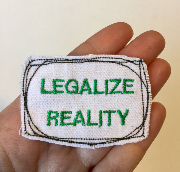 Legalize Reality. Handmade Embroidered Canvas Patch.