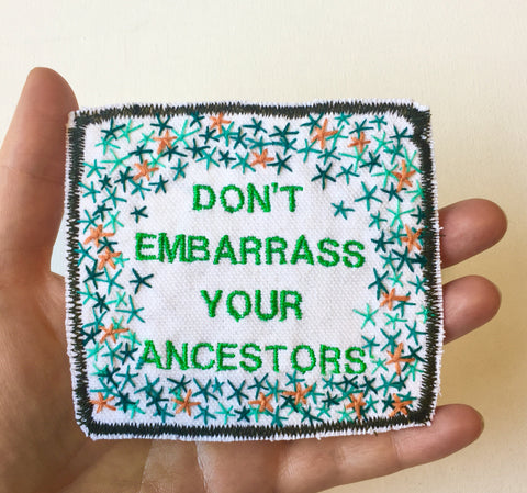 Don't Embarrass Your Ancestors. Handmade Embroidered Canvas Patch.