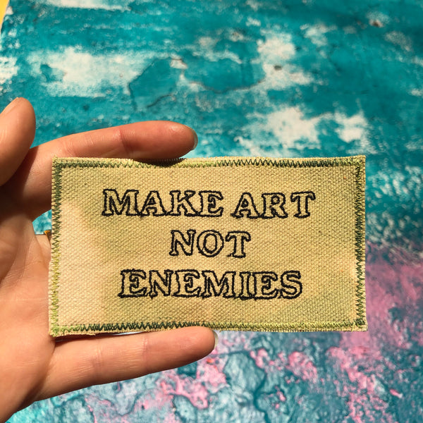 Make Art Not Enemies - Handmade Embroidered Patch