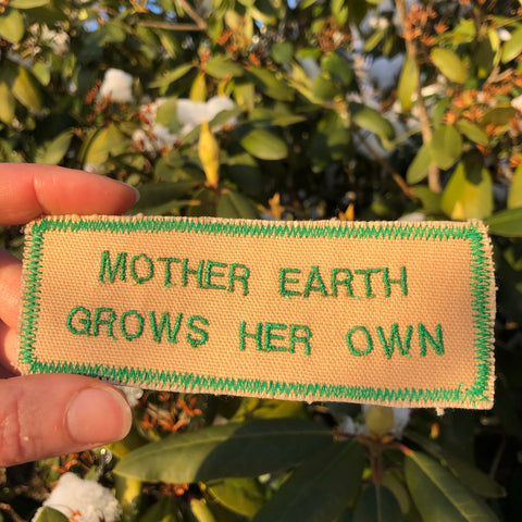 Mother Earth Grows Her Own - Embroidered Patch