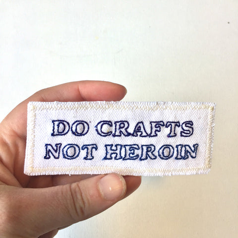 Do Crafts, Not Heroin. Handmade Embroidered Canvas Patch.