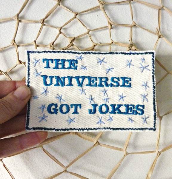 The Universe Got Jokes. Hard Reality on Embroidered Patch