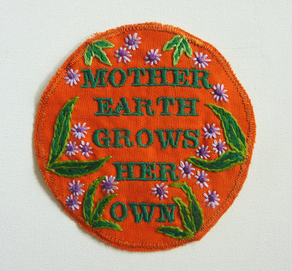 Mother Earth Grows Her Own. Handmade Embroidery Patch