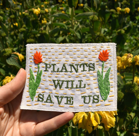 Plants Will Save Us - Handmade Embroidered Patch - Free Shipping