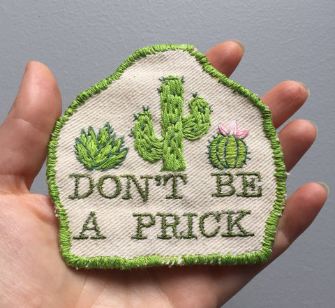 Don't be a Prick. Handmade embroidered patch